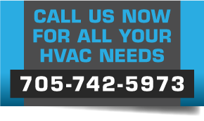 Call us now for all your HVAC needs - 705-742-5973